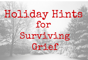 Holiday Hints for Surviving Grief