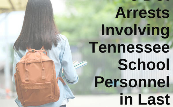 3 DUI Arrests Involving Tennessee Schools in Last 3 Months!